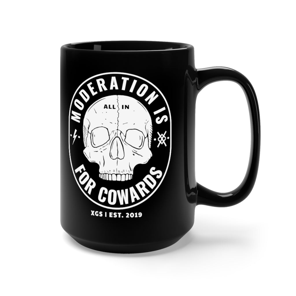MODERATION IS FOR COWARDS Black Mug 15oz