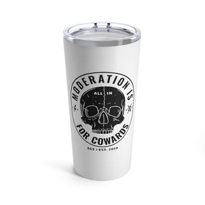 Moderation Is For Cowards Tumbler 20oz