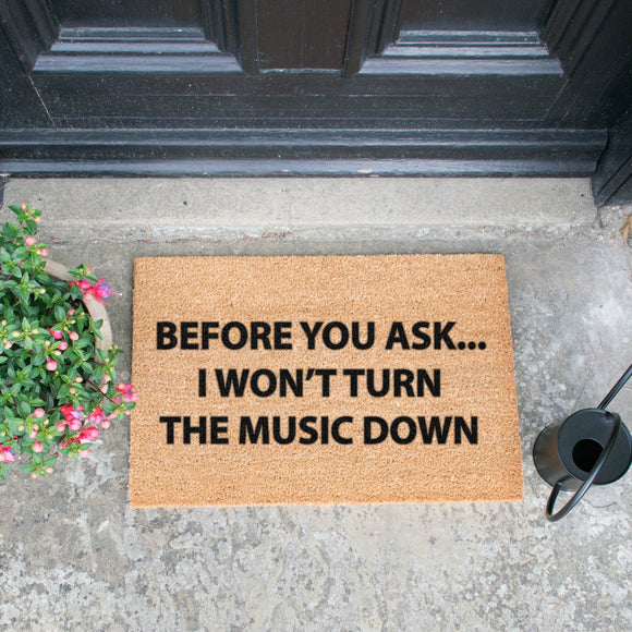 I will not Turn down the music! Doormats Mats Brown Entrance Mats Door Mats, Hall Mats, Personalise yours!