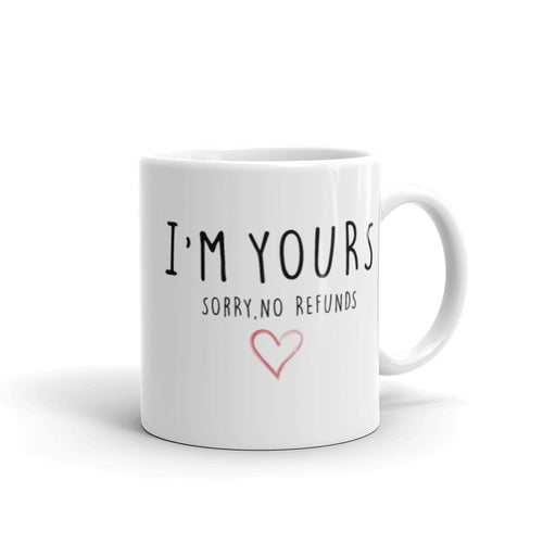 I'm Yours, Sorry No refunds. Perfect cup for the sarcastic couples.