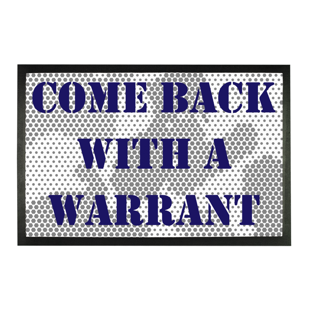Come Back With A Warrant Sublimation Doormat