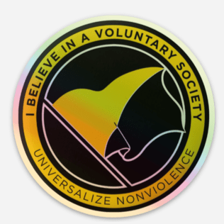 I Believe in a Voluntary Society - Universalize Non-Violence Holographic Sticker 3x3 - Proud Libertarian