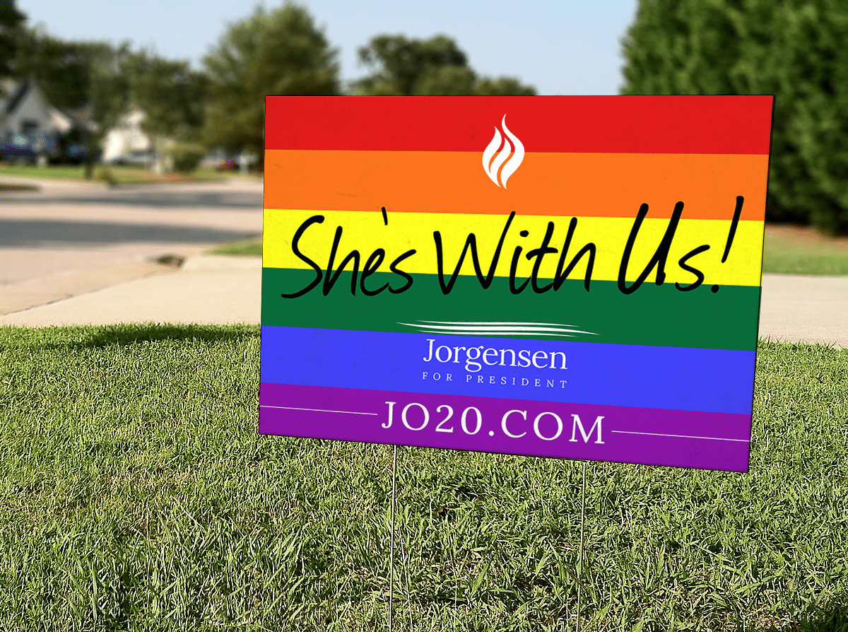 "She's With Us! LGBTQ Jo Jorgensen 2020 Yard Sign 18"" x 24"""