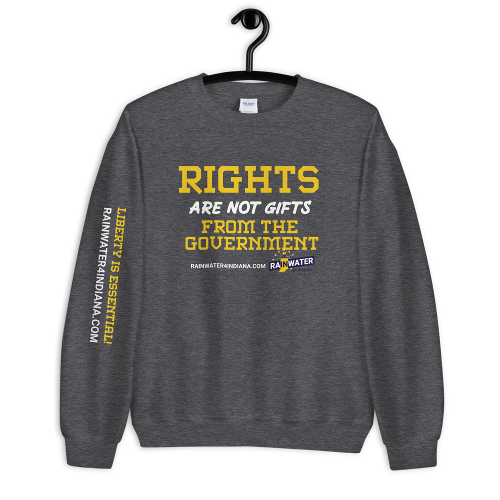 Rights are not Gifts - Rainwater for Indiana Sweatshirt - Proud Libertarian