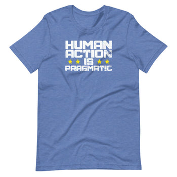 Human Action Is Pragmatic Short-Sleeve Unisex T-Shirt - Proud Libertarian