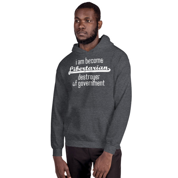 I am become Libertarian, destroyer of government Hoodie - Proud Libertarian
