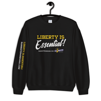 Liberty Is Essential - Rainwater for Governor Sweatshirt - Proud Libertarian