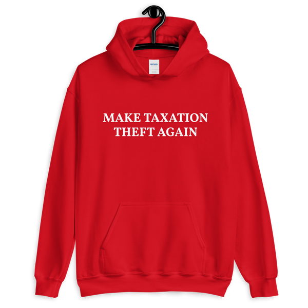 MAKE TAXATION THEFT AGAIN Unisex Hoodie - Proud Libertarian