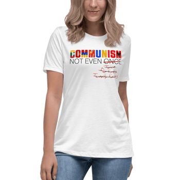 Communism - Not Even Once Women's Relaxed T-Shirt - Proud Libertarian
