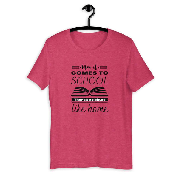 When It Comes to School there is no place like home T-Shirt - Proud Libertarian