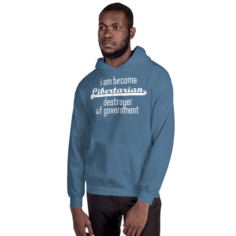 I am become Libertarian, destroyer of government Hoodie
