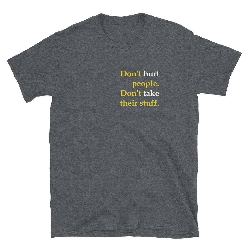 Don't Hurt People Don't take their stuff Short-Sleeve Unisex T-Shirt - Proud Libertarian