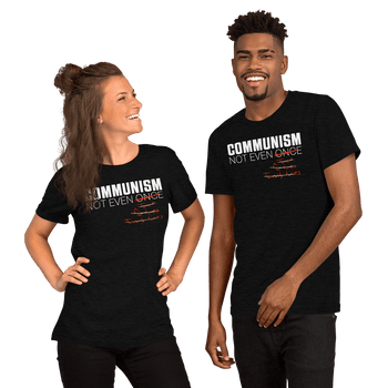 Communism - Not Even Once - Short-Sleeve Unisex T-Shirt - Proud Libertarian