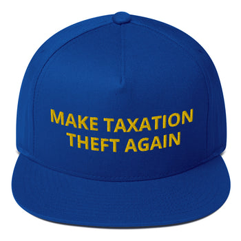 Make Taxation Theft Again Flat Bill Cap - Proud Libertarian