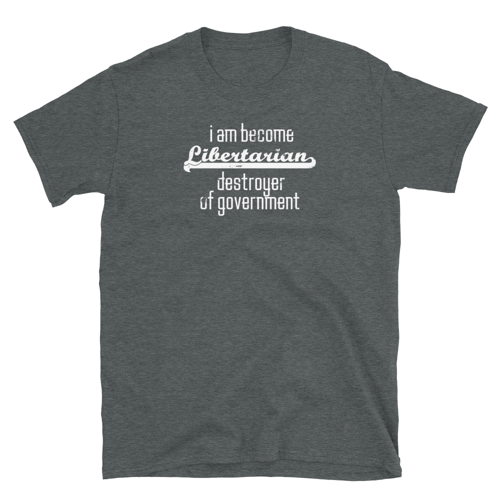 I am Become Libertarian Destroyer of Government - Short-Sleeve Unisex T-Shirt
