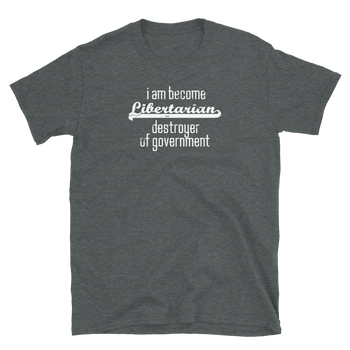 I am Become Libertarian Destroyer of Government - Short-Sleeve Unisex T-Shirt - Proud Libertarian