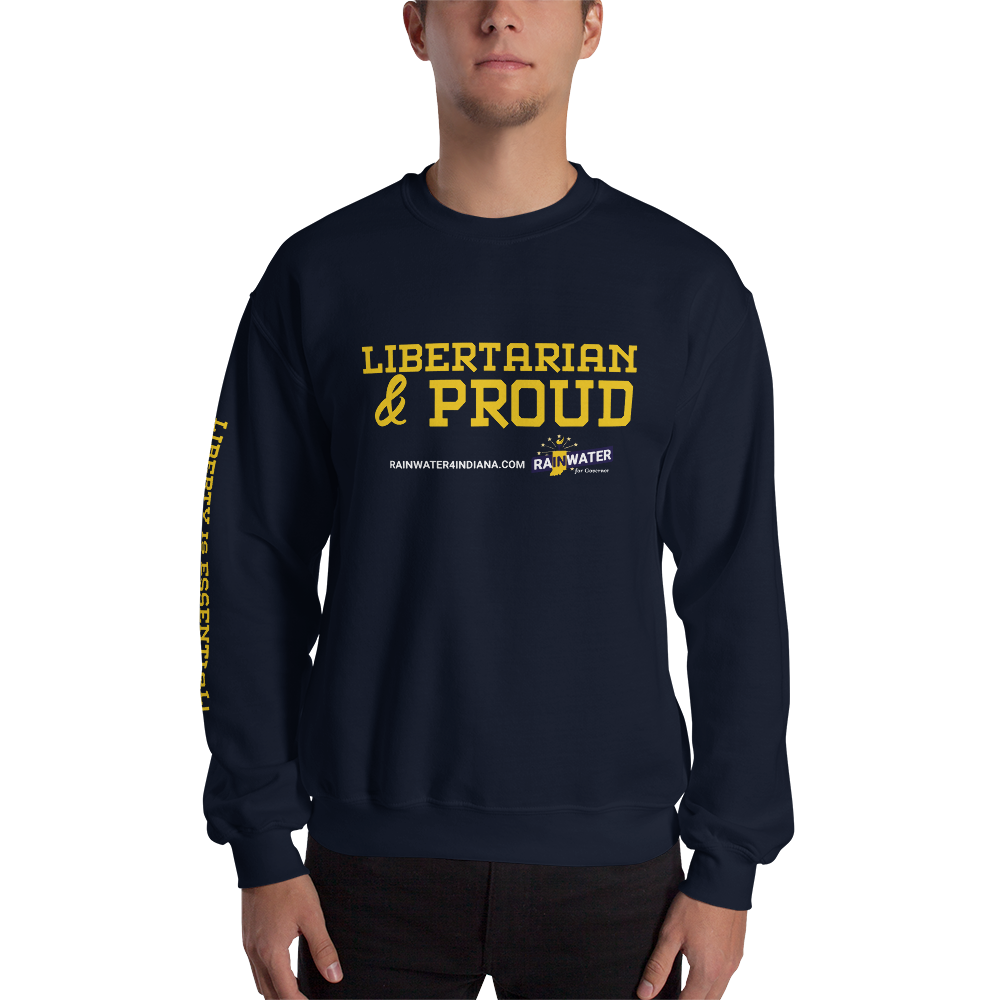 Libertarian and Proud - Rainwater for Indiana Sweatshirt - Proud Libertarian