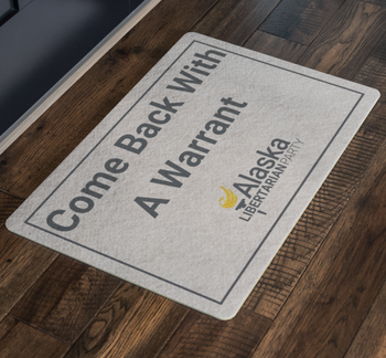 Come Back with a Warrant Doormat Alaska LP - Proud Libertarian