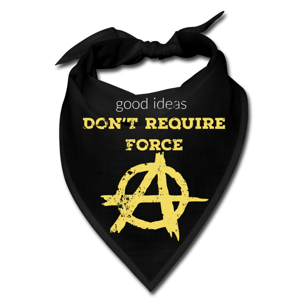 Good Ideas Don't Require Force (Anarchist) Bandana - Proud Libertarian