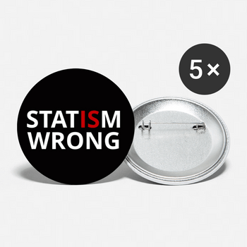 Statism is Wrong Buttons large 2.2'' (5-pack) - Proud Libertarian