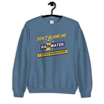 Don't Blame Me I Voted RainwaterUnisex Sweatshirt - Proud Libertarian