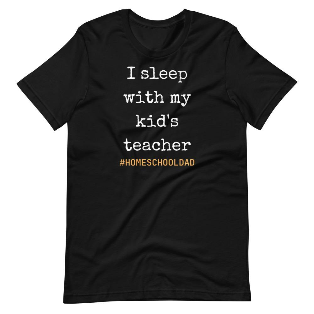 I sleep with my kids teacher #Homeschool dad Short-Sleeve Unisex T-Shirt - Proud Libertarian