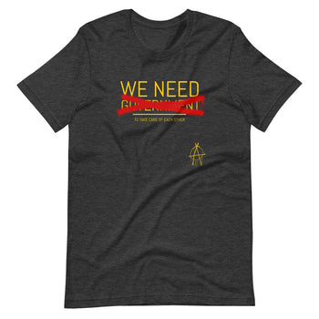 WE NEED (to take care of Each other) Anarchy Shirt - Proud Libertarian