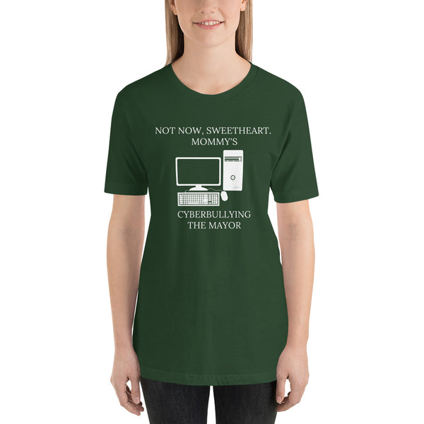 Not Now Sweetheart Mommy's Cyberbullying The Mayor Short-Sleeve Unisex T-Shirt - Proud Libertarian