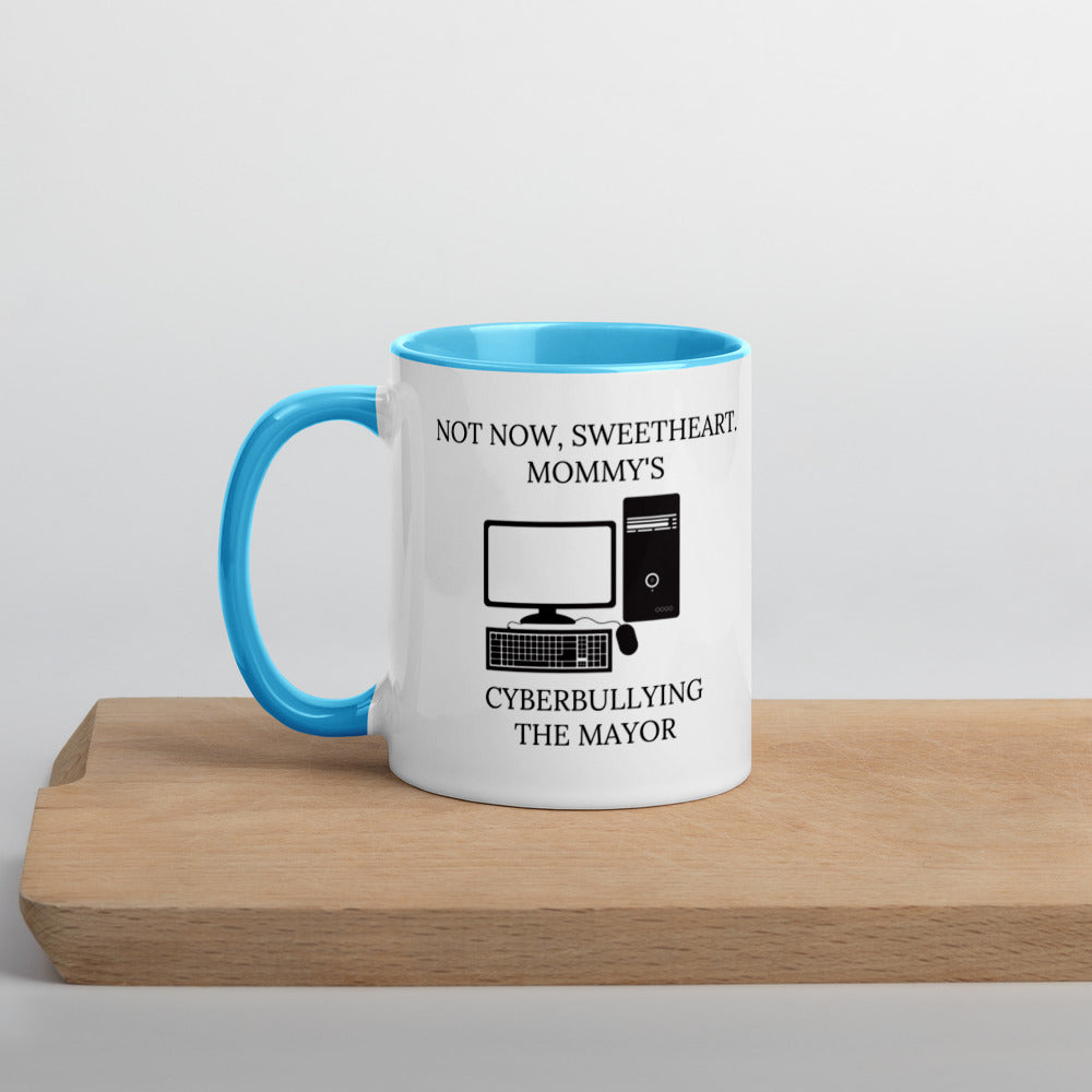 Not Now Sweetheart Mommy's Cyberbullying The Mayor Mug with Color Inside - Proud Libertarian