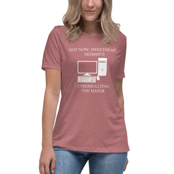 Not Now Sweetheart Mommy's Cyberbullying The Mayor Women's Relaxed T-Shirt - Proud Libertarian