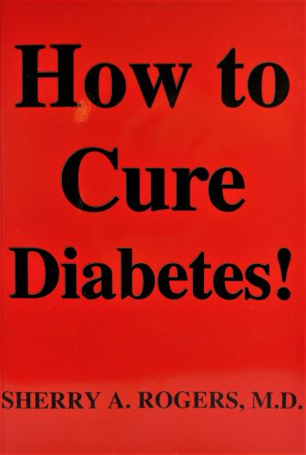 How To Cure Diabetes- Sherry A. Rogers, M.D.