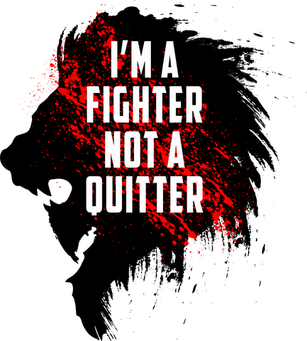 I'm a fighter not a quitter