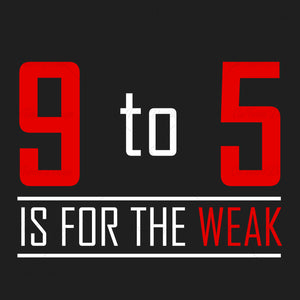 9 To 5 Is For The Weak Business T Shirt Design
