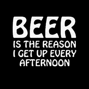 Beer Is The Reason I Get Up Funny T Shirt Design
