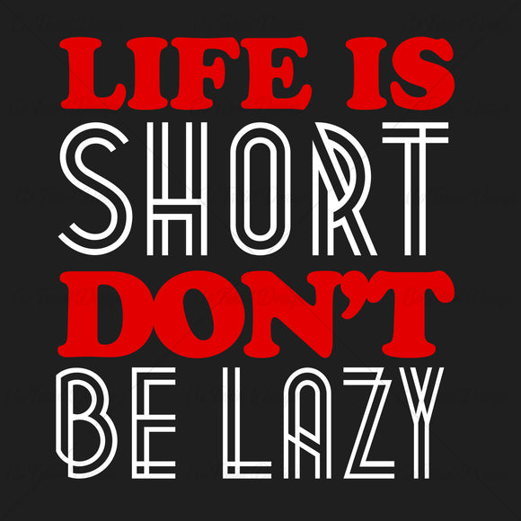 Life Is Short Dont Be Lazy Typography T Shirt Design