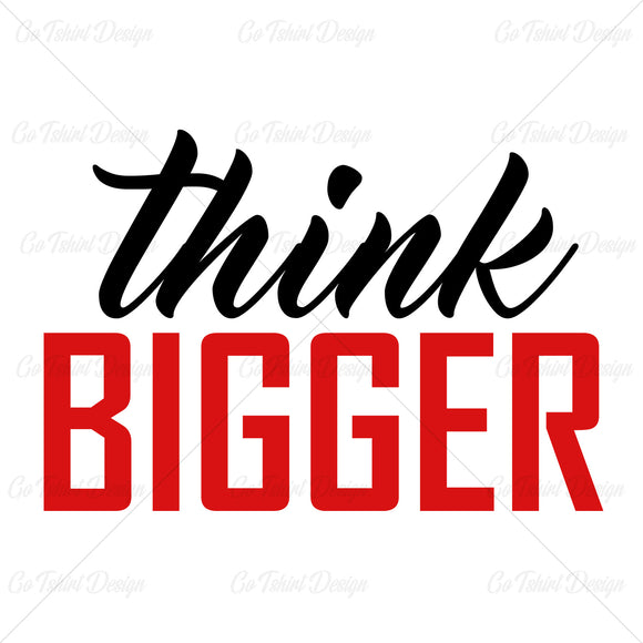 Think Bigger Business T Shirt Design