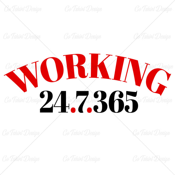 Working 24 7 365 Business T Shirt Design