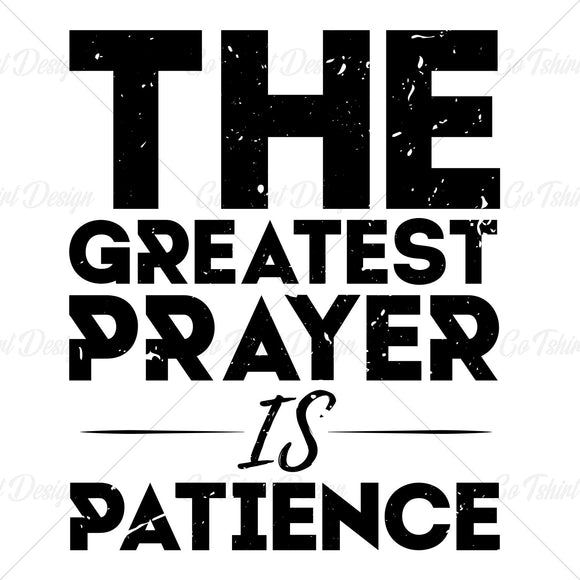 Patience The Greatest Prayer Typography T Shirt Design