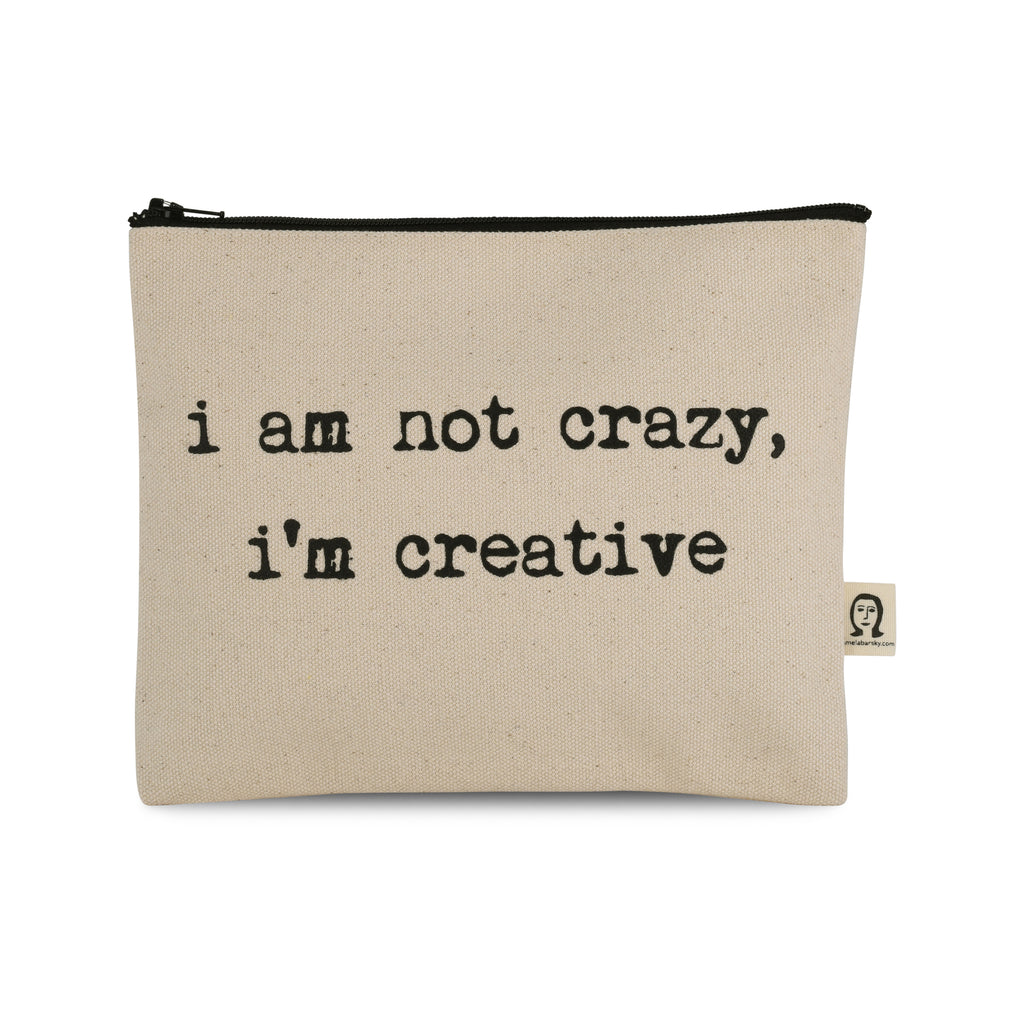 I'm Not Crazy I'm Creative Pouch