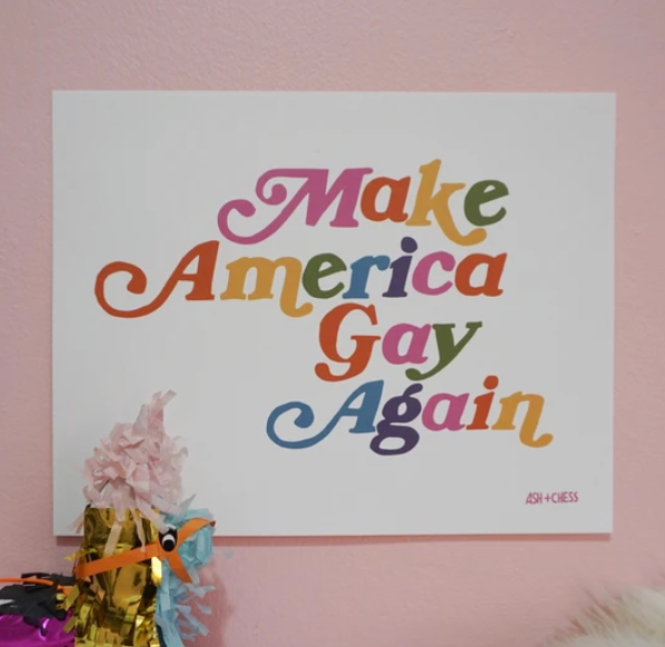 Make America Gay Again Print - 11 x 14
