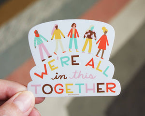 We're All in This Together Vinyl Sticker Loose sticker