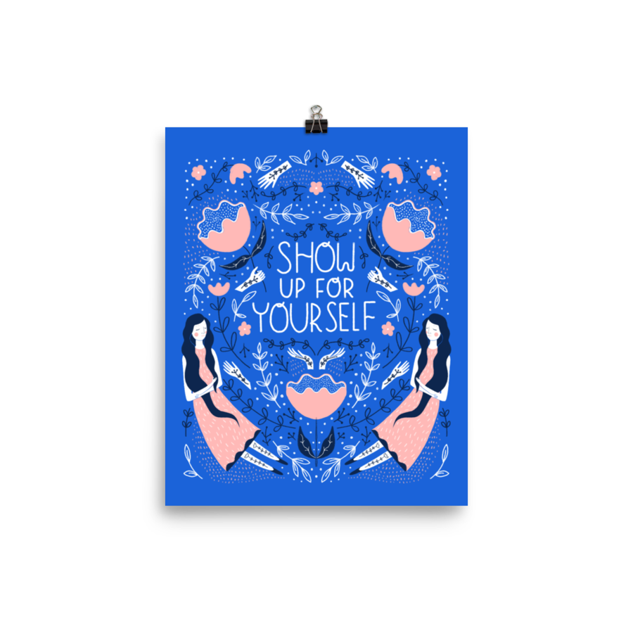 Show Up For Yourself Art Print - 11x14