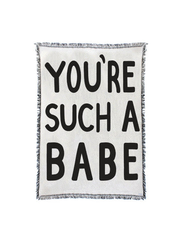 You're Such a Babe Throw Blanket