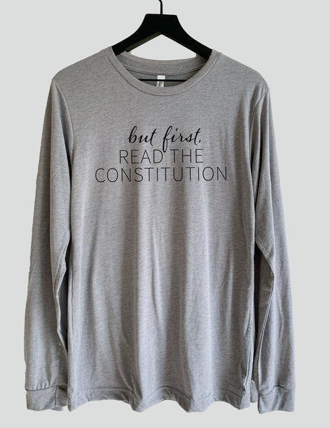 But First, Read the Constitution™ Long Sleeve Crew Neck