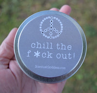 CHILL THE F OUT Candle - Patchouli Scented Soy Candle to Relax and Unwind - Chill The F*ck Out!
