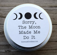 Sorry, The Moon Made Me Do It - Funny Candle with Moon Phases - Moon Lover Candle