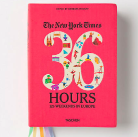The New York Times 36 Hours. 125 weekends in Europe