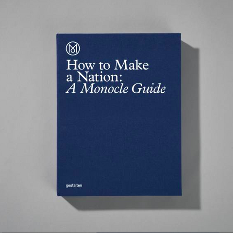Monocle Guide: How to make a Nation
