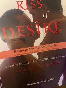 Kiss of Desire: A Guide to Oral Sex for Men and Women, Kenneth Ray Stubbs, Ph.D.