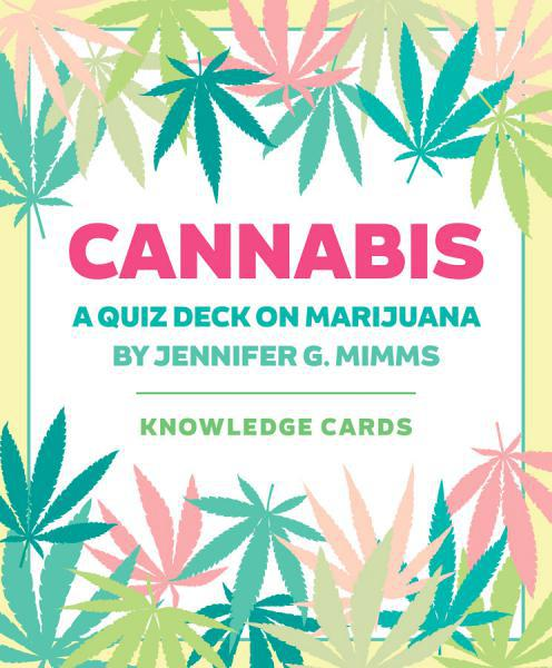 CANNABIS KNOWLEDGE CARDS: A Quiz Deck on Marijuana